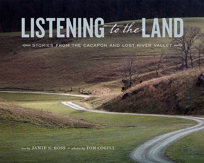 Listening to the Land: Stories from the Cacapon and Lost River Valley - Ross, Jamie S (Text by)