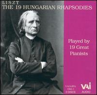 Liszt: The 19 Hungarian Rhapsodies - Alexander Borovsky (piano); Alfred Cortot (piano); Benno Moiseiwitsch (piano); Claudio Arrau (piano); Earl Wild (piano);...