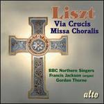 Liszt: Via Crucis; Missa Choralis