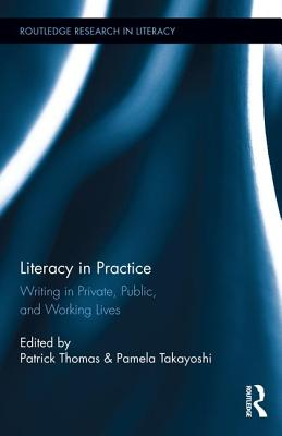 Literacy in Practice: Writing in Private, Public, and Working Lives - Thomas, Patrick (Editor), and Takayoshi, Pamela (Editor)