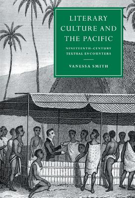Literary Culture and the Pacific: Nineteenth-Century Textual Encounters - Smith, Vanessa, and Beer, Gillian (Editor)