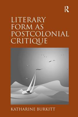 Literary Form as Postcolonial Critique: Epic Proportions - Burkitt, Katharine