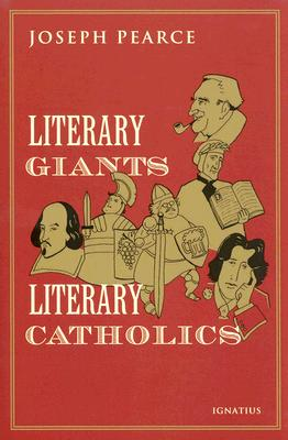 Literary Giants, Literary Catholics - Pearce, Joseph