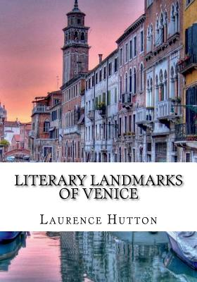 Literary Landmarks of Venice - Hutton, Laurence