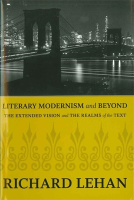 Literary Modernism and Beyond: The Extended Vision and the Realms of the Text - Lehan, Richard