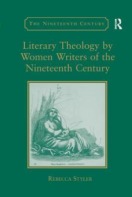 Literary Theology by Women Writers of the Nineteenth Century - Styler, Rebecca
