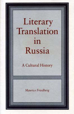 Literary Translation in Russia: A Cultural History - Friedberg, Maurice