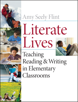 Literate Lives: Teaching Reading and Writing in Elementary Classrooms - Flint, Amy Seely