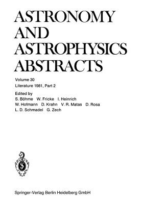 Literature 1981, Part 2: A Publication of the Astronomisches Rechen-Institut Heidelberg Member of the Abstracting Board of the International Council of Scientific Unions Astronomy and Astrophysics Abstracts Is Prepared Under the Auspices of the... - Bohme, S