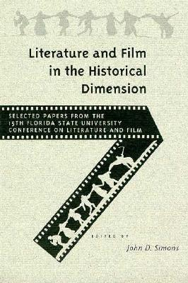 Literature and Film in the Historical Dimension: Selected Papers from the 15th Florida State University Conference on L - Simons, John D (Editor)
