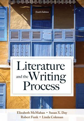 Literature and the Writing Process - McMahan, Elizabeth, and Day, Susan X., and Funk, Robert W.