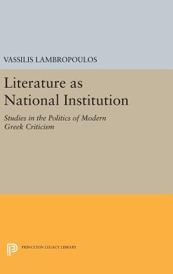 Literature as National Institution: Studies in the Politics of Modern Greek Criticism - Lambropoulos, Vassilis
