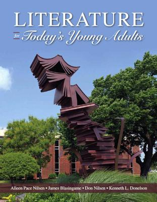 Literature for Today's Young Adults - Nilsen, Alleen Pace, and Blasingame, James, Jr., and Donelson, Kenneth L.