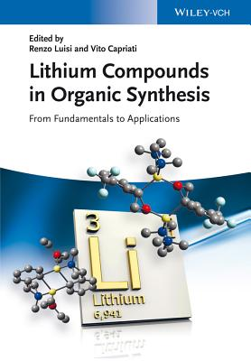 Lithium Compounds in Organic Synthesis: From Fundamentals to Applications - Luisi, Renzo (Editor), and Capriati, Vito (Editor)