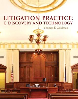 Litigation Practice: E-Discovery and Technology - Goldman, Thomas F.