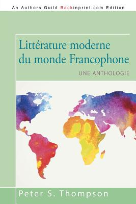 Litterature Moderne Du Monde Francophone: Une Anthologie - Thompson, Peter S