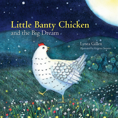 Little Banty Chicken and the Big Dream - Gillen, Lynea