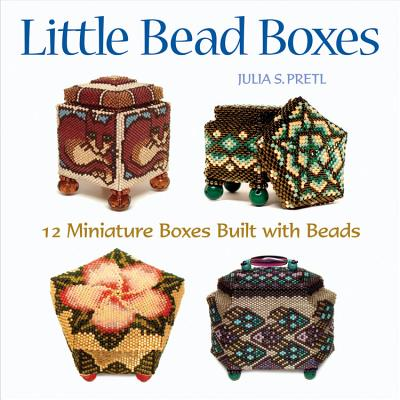 Little Bead Boxes: 12 Miniature Boxes Built with Beads - Pretl, Julia