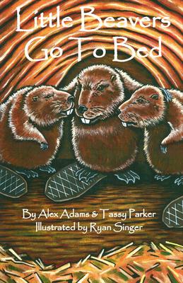 Little Beavers Go to Bed - Adams, Alex