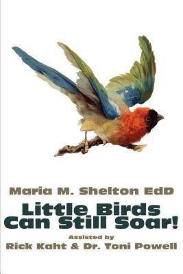 Little Birds Can Still Soar! - Shelton, Maria M