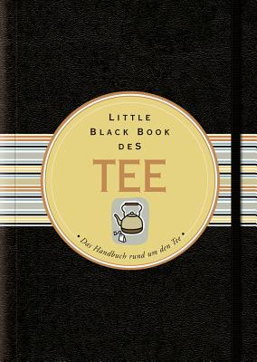 Little Black Book Vom Tee: Das Handbuch Rund Um Den Tee - Heneberry, Mike, and Krips-Schmidt, Katrin