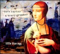Little Blue Egg - Dave Carter/Tracy Grammer