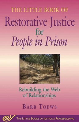 Little Book of Restorative Justice for People in Prison: Rebuilding the Web of Relationships - Toews, Barb