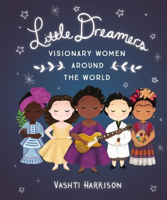 Little Dreamers: Visionary Women Around the World - Harrison, Vashti
