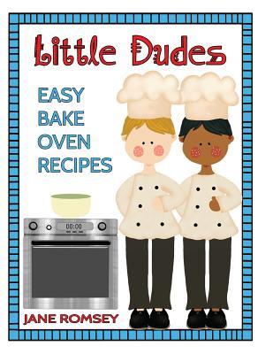 Little Dudes Easy Bake Oven Recipes: 64 Easy Bake Oven Recipes for Boys - Romsey, Jane
