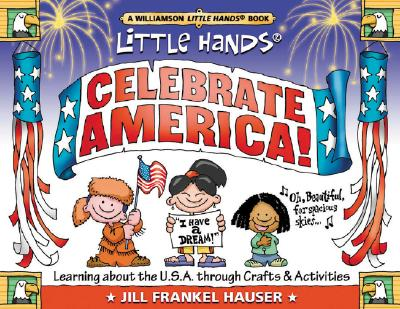 Little Hands Celebrate America!: Learning about the U.S.A. Through Crafts & Activities - Hauser, Jill Frankel
