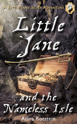 Little Jane and the Nameless Isle: A Little Jane Silver Adventure - Rotstein, Adira