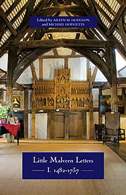 Little Malvern Letters: I: 1482-1737 - Hodgson, Aileen M (Editor), and Hodgetts, Michael (Editor)