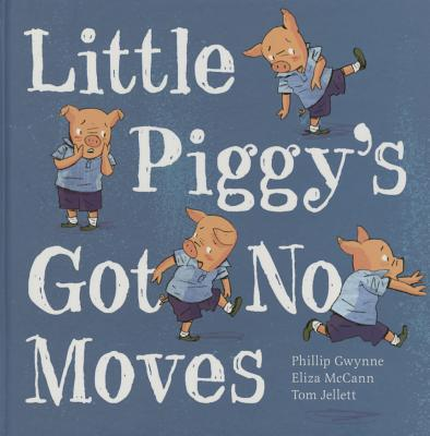 Little Piggy's Got No Moves: Little Hare Books - Gwynne, Phillip