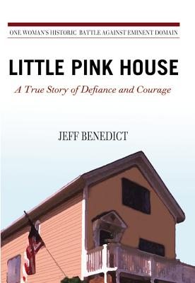 Little Pink House: A True Story of Defiance and Courage - Benedict, Jeff