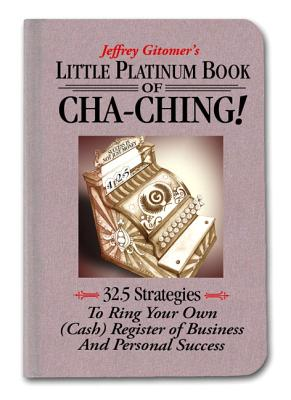 Little Platinum Book of Cha-Ching: 32.5 Strategies to Ring Your Own (Cash) Register in Business and Personal Success - Gitomer, Jeffrey