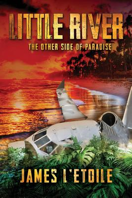 Little River: The Other Side of Paradise - L'Etoile, James, and Astra Press (Editor)
