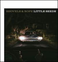 Little Seeds [LP] - Shovels & Rope