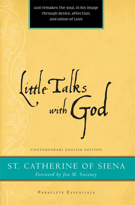 Little Talks with God - Catherine of Siena, and Carrigan, Henry L, Jr., and Sweeney, Jon M (Foreword by)