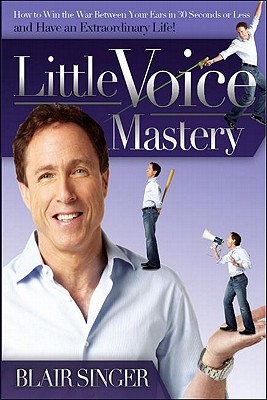 Little Voice Mastery: How to Win the War Between Your Ears in 30 Seconds or Less and Have an Extraordinary Life! - Singer, Blair