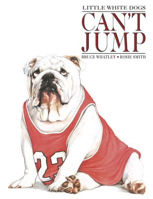 Little White Dogs Can't Jump - Whatley, Bruce, and Smith, Rosie