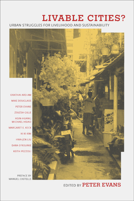 Livable Cities?: Urban Struggles for Livelihood and Sustainability - Evans, Peter (Editor)
