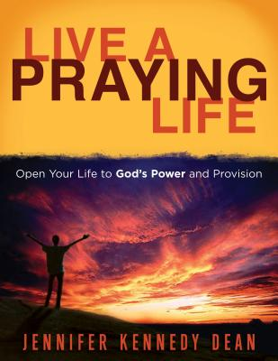 Live a Praying Life !: Open Your Life to God's Power and Provision - Dean, Jennifer Kennedy
