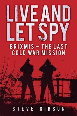 Live and Let Spy: BRIXMIS: The Last Cold War Mission - Gibson, Steve
