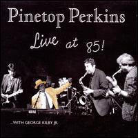 Live at 85 - Pinetop Perkins