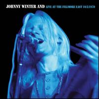 Live at the Fillmore East 10/3/70 [Remastered] - Johnny Winter And