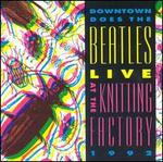 Live at the Knitting Factory: Downtown Does the Beatles
