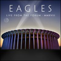 [Live From the Forum, Inglewood, CA, 9/12, 14, 15/2018] - Eagles