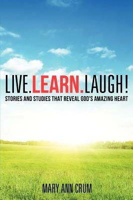 Live. Learn. Laugh! - Crum, Mary Ann