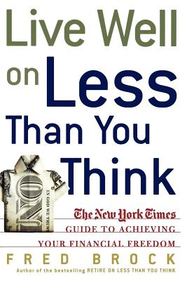 Live Well on Less Than You Think: The New York Times Guide to Achieving Your Financial Freedom - Brock, Fred