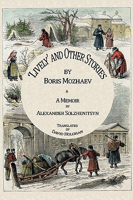 Lively and Other Stories by Boris Mozhaev & a Memoir by Alexander Solzhenitsyn - Mozhaev, Boris A, and Solzhenitsyn, Alexander I, and Holohan, David M (Translated by)
